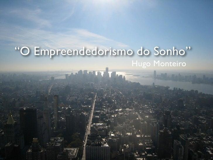"""""""O Empreendedorismo do Sonho""""                   Hugo Monteiro"""