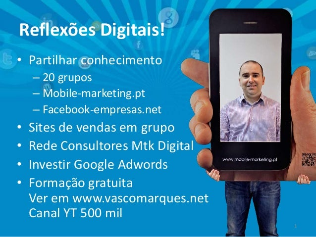 Reflexões Digitais!• Partilhar conhecimento– 20 grupos– Mobile-marketing.pt– Facebook-empresas.net• Sites de vendas em gru...