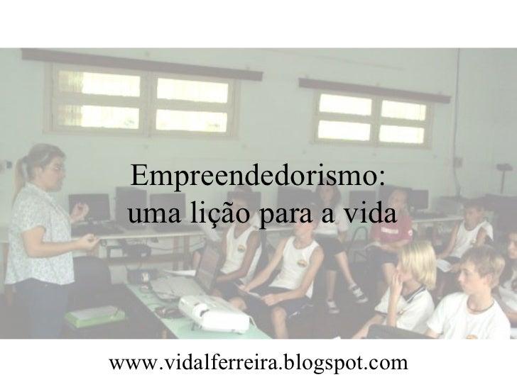 Empreendedorismo: uma lição para a vidawww.vidalferreira.blogspot.com