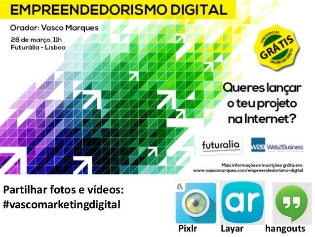 1 Partilhar fotos e vídeos: #vascomarketingdigital Pixlr Layar hangouts
