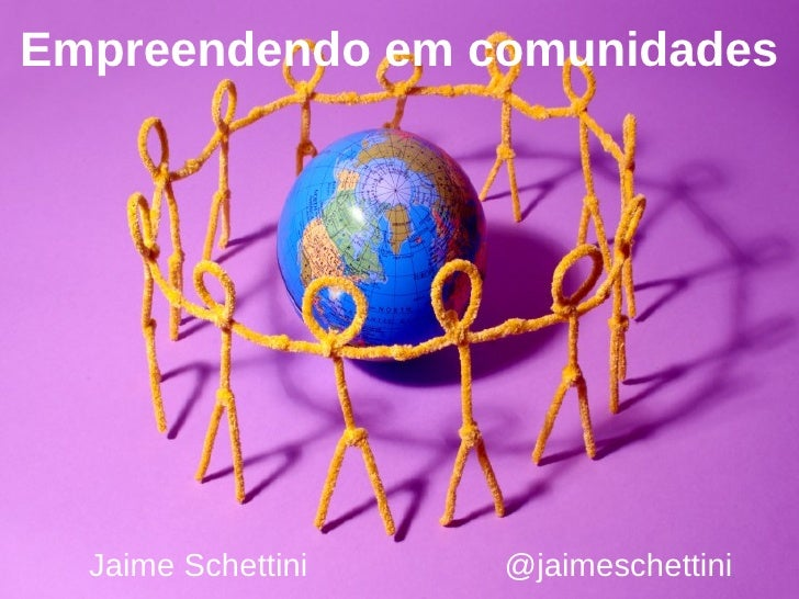 Empreendendo em comunidades Jaime Schettini  @jaimeschettini