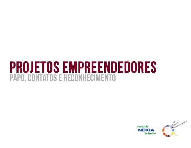Projetos empreendedores Papo, contatos e reconhecimento