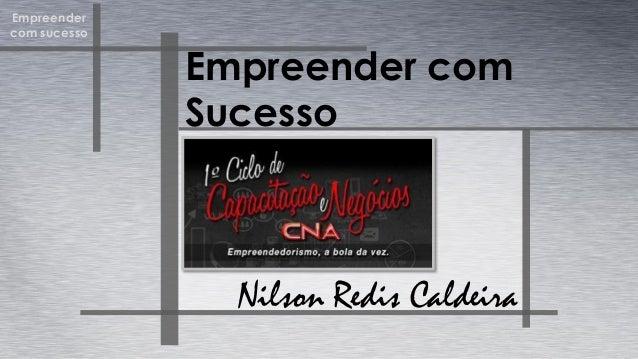 Empreender com sucesso Empreender com Sucesso Nilson Redis Caldeira