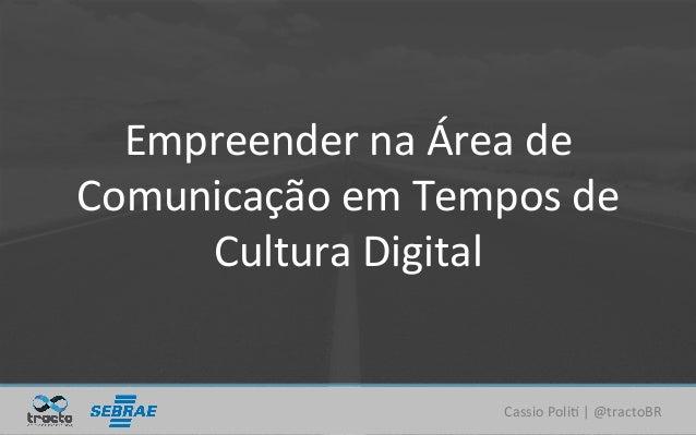 CassioPoli)|@tractoBR EmpreendernaÁreade ComunicaçãoemTemposde CulturaDigital
