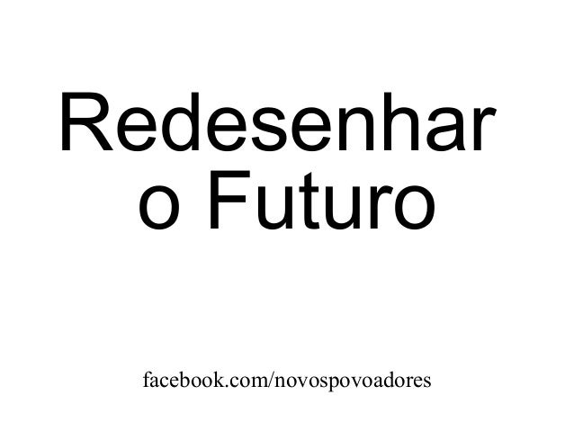 Redesenhar  o Futuro facebook.com/novospovoadores
