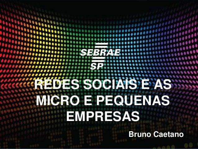 REDES SOCIAIS E ASMICRO E PEQUENAS    EMPRESAS            Bruno Caetano