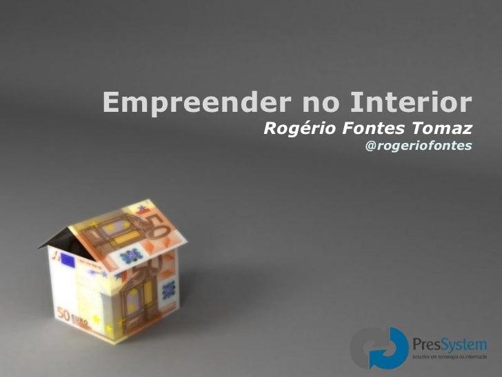 Empreender no Interior Rogério Fontes Tomaz @rogeriofontes