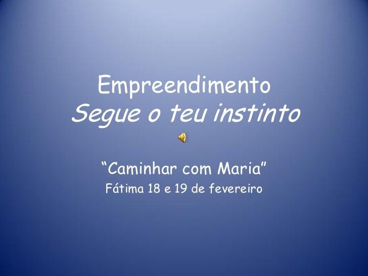 """EmpreendimentoSegue o teu instinto  """"Caminhar com Maria""""   Fátima 18 e 19 de fevereiro"""