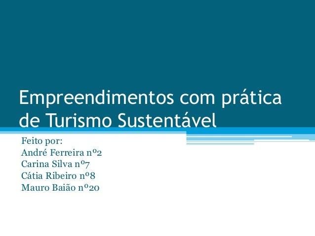 Empreendimentos com práticade Turismo SustentávelFeito por:André Ferreira nº2Carina Silva nº7Cátia Ribeiro nº8Mauro Baião ...