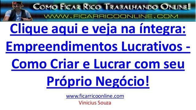 Clique aqui e veja na íntegra: Empreendimentos Lucrativos - Como Criar e Lucrar com seu Próprio Negócio! www.ficarricoonli...