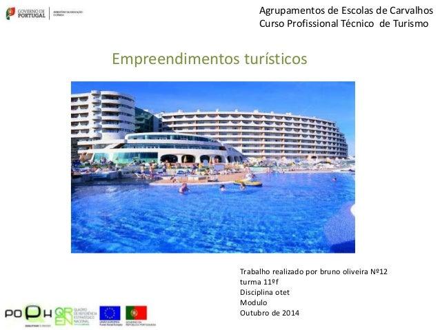 Empreendimentos turísticos Trabalho realizado por bruno oliveira Nº12 turma 11ºf Disciplina otet Modulo Outubro de 2014 Ag...