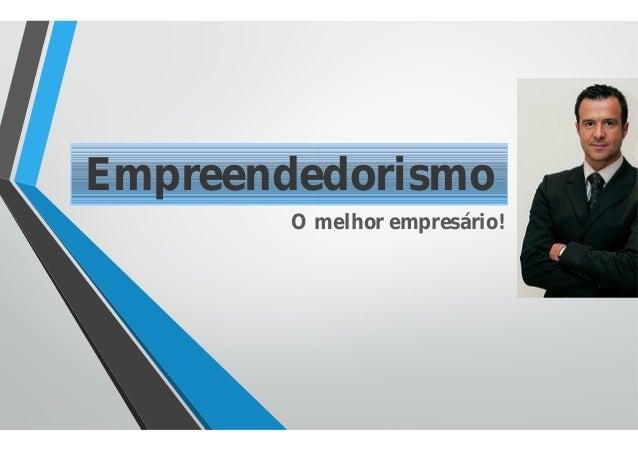 EmpreendedorismoO melhor empresário!EmpreendedorismoO melhor empresário!