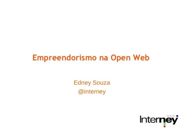 Empreendorismo na Open Web         Edney Souza          @interney