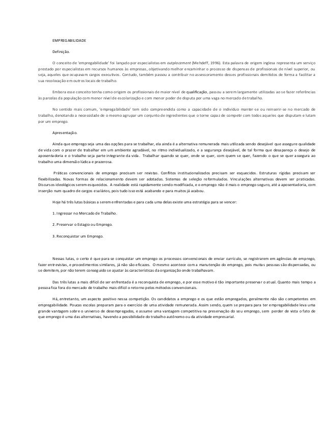 EMPREGABILIDADE Definição. O conceito de 'empregabilidade' foi lançado por especialistas em outplacement (Mehdeff, 1996). ...