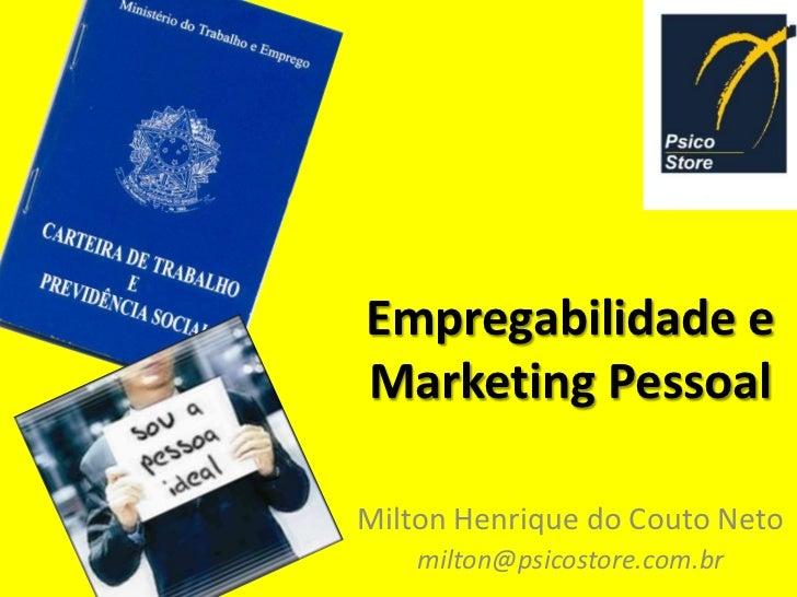 Empregabilidade eMarketing PessoalMilton Henrique do Couto Neto    milton@psicostore.com.br