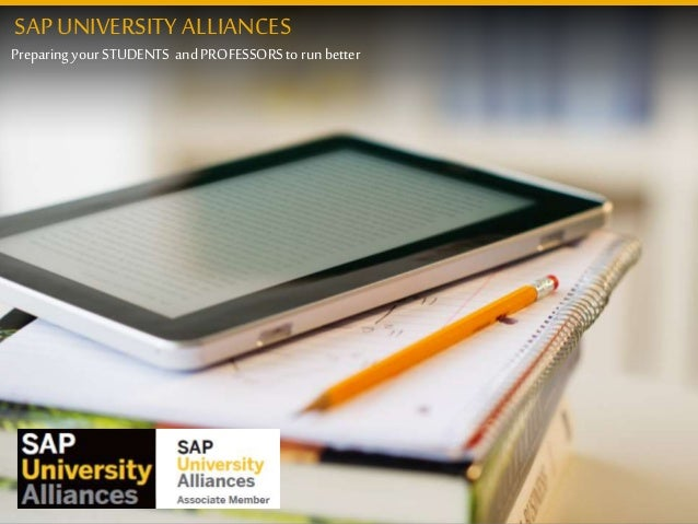 PreparingyourSTUDENTS andPROFESSORStorunbetter SAP UNIVERSITY ALLIANCES