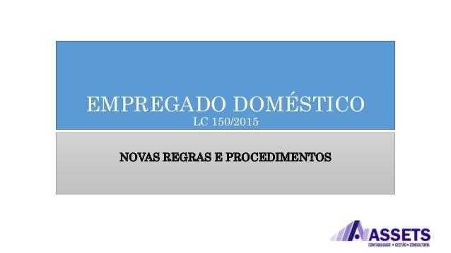 EMPREGADO DOMÉSTICO LC 150/2015 NOVAS REGRAS E PROCEDIMENTOS
