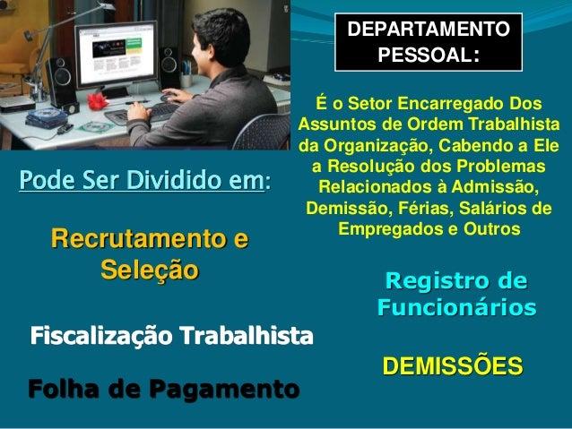 DEPARTAMENTO PESSOAL: Recrutamento e Seleção Registro de Funcionários Fiscalização Trabalhista DEMISSÕES Folha de Pagament...