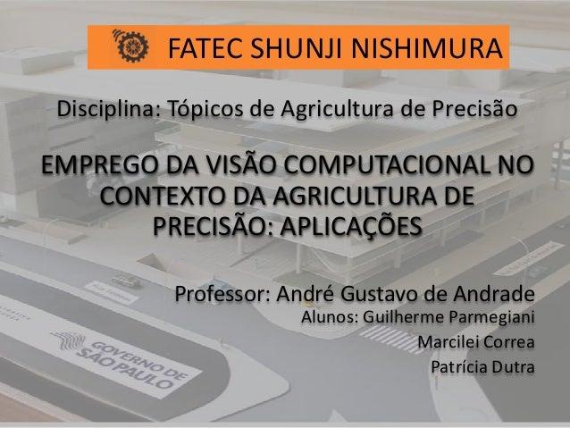 Disciplina: Tópicos de Agricultura de Precisão EMPREGO DA VISÃO COMPUTACIONAL NO CONTEXTO DA AGRICULTURA DE PRECISÃO: APLI...