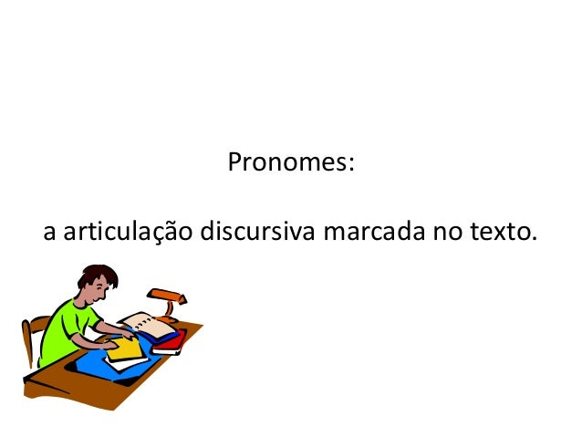 Pronomes: a articulação discursiva marcada no texto.