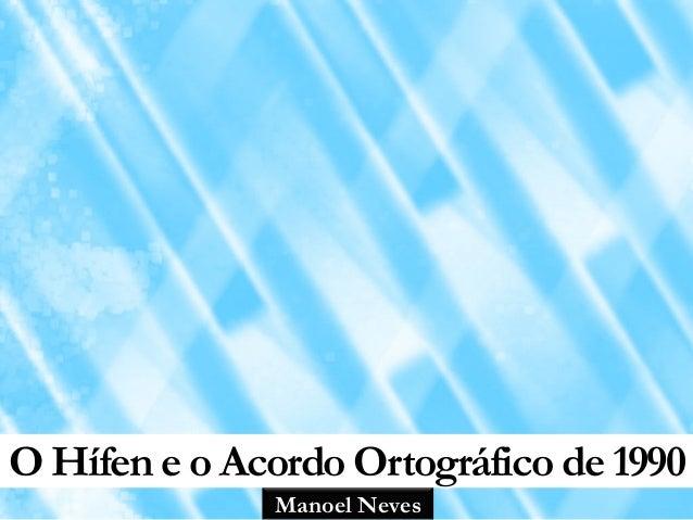 Manoel Neves O Hífen e o Acordo Ortográfico de 1990