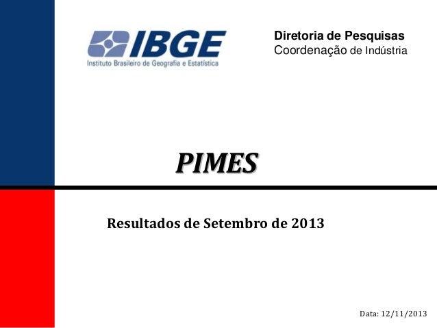 Diretoria de Pesquisas Coordenação de Indústria  PIMES Resultados de Setembro de 2013  Data: 12/11/2013