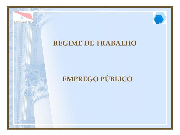 REGIME DE TRABALHO EMPREGO PÚBLICO