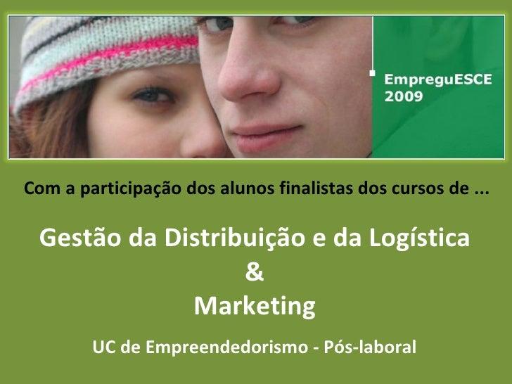 Com a participação dos alunos finalistas dos cursos de ... Gestão da Distribuição e da Logística & Marketing UC de Empreen...