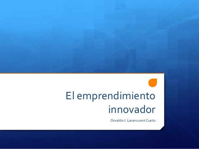El emprendimiento innovador Osvaldo I. LarancuentCueto