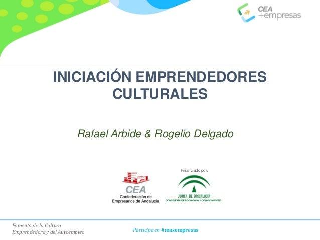 Fomento de la Cultura Emprendedora y del Autoempleo Participa en #masempresas INICIACIÓN EMPRENDEDORES CULTURALES Rafael A...