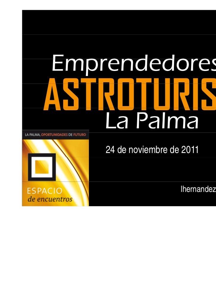 Emprendedores enASTROTURISMO   La Palma    24 de noviembre de 2011                                  Luis Hernández        ...