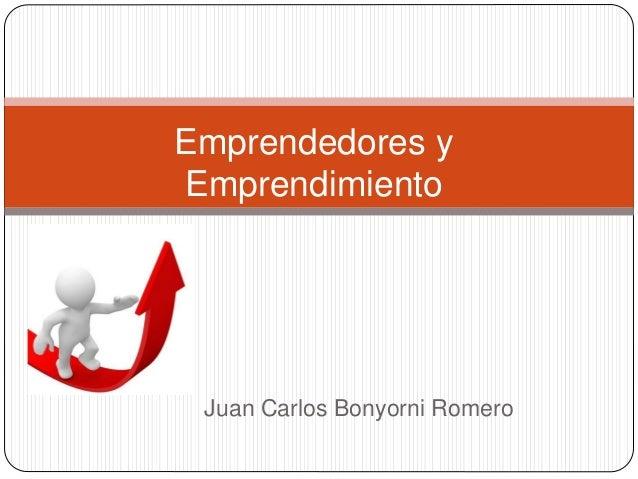 Juan Carlos Bonyorni Romero Emprendedores y Emprendimiento