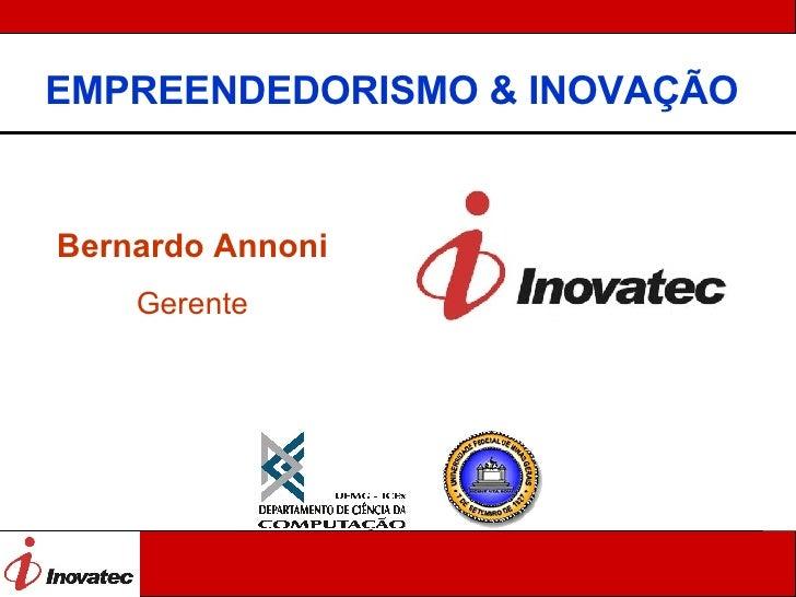 EMPREENDEDORISMO & INOVAÇÃO   Bernardo Annoni Gerente