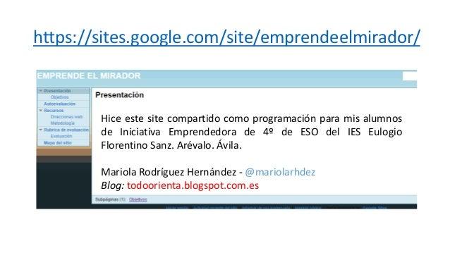 https://sites.google.com/site/emprendeelmirador/ Hice este site compartido como programación para mis alumnos de Iniciativ...
