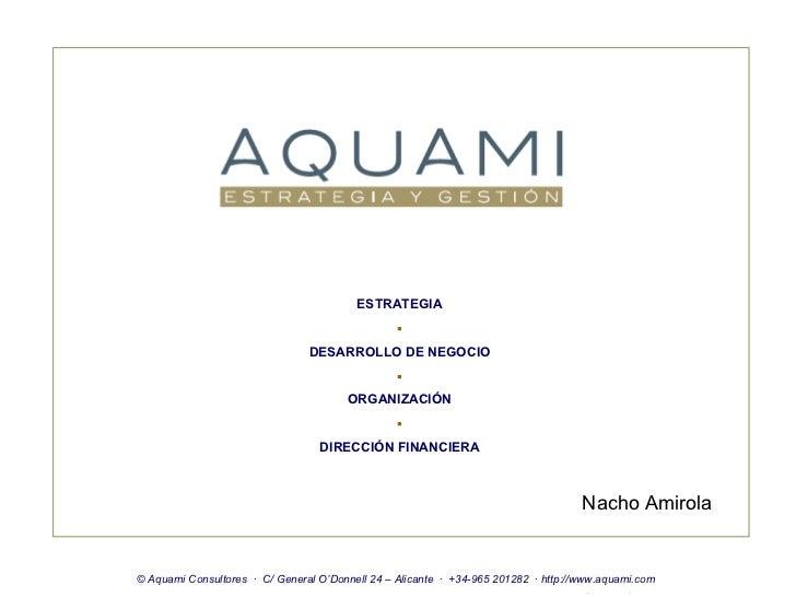 © AQUAMI ESTRATEGIA Y GESTIÓN  C/ General O'Donnell 24 – Alicante  ·  +34-965 201282  · http://www.aquami.com ESTRATEGIA...