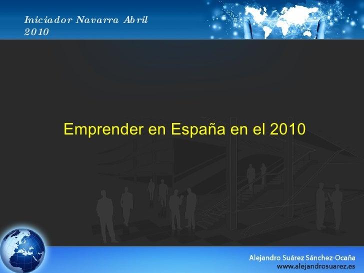 Iniciador Navarra Abril 2010 Emprender en España en el 2010