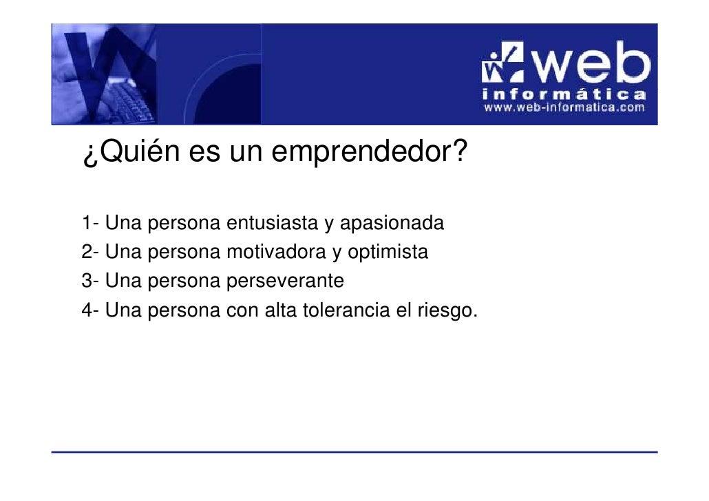 ¿Quién es un emprendedor?  1- Una persona entusiasta y apasionada 2- Una persona motivadora y optimista 3- Una persona per...