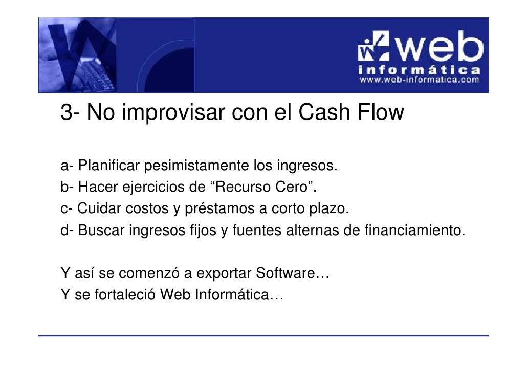 """3- No improvisar con el Cash Flow  a- Planificar pesimistamente los ingresos. b- Hacer ejercicios de """"Recurso Cero"""". c- Cu..."""