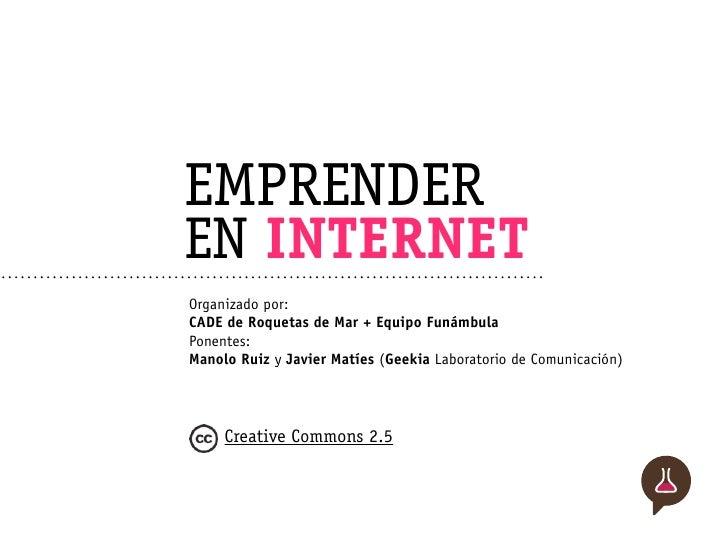 EMPRENDER EN INTERNET Organizado por: CADE de Roquetas de Mar + Equipo Funámbula Ponentes: Manolo Ruiz y Javier Matíes (Ge...