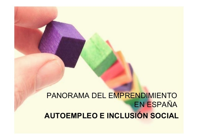 PANORAMA DEL EMPRENDIMIENTO EN ESPAÑA AUTOEMPLEO E INCLUSIÓN SOCIAL