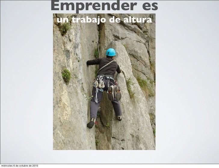 Emprender es                                  un trabajo de altura     miércoles 6 de octubre de 2010