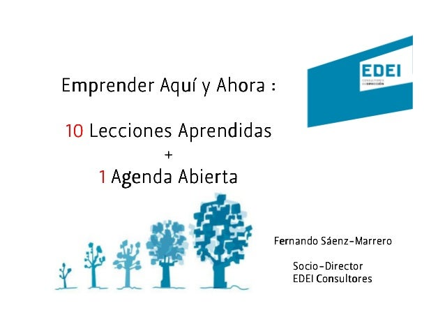 Emprender Aquí y Ahora :10 Lecciones Aprendidas           +    1 Agenda Abierta                                   Sáenz-  ...