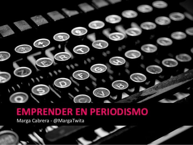 EMPRENDER EN PERIODISMO Marga Cabrera - @MargaTwita
