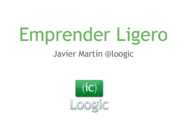 Emprender LigeroEl crowdfunding como opción para validar y lanzar tu idea de negocio. Javier Martín @loogic