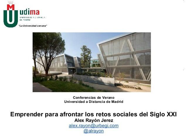 """""""La Universidad cercana"""" Conferencias de Verano Universidad a Distancia de Madrid Emprender para afrontar los retos social..."""