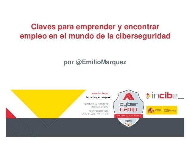 https://cybercamp.es Claves para emprender y encontrar empleo en el mundo de la ciberseguridad por @EmilioMarquez