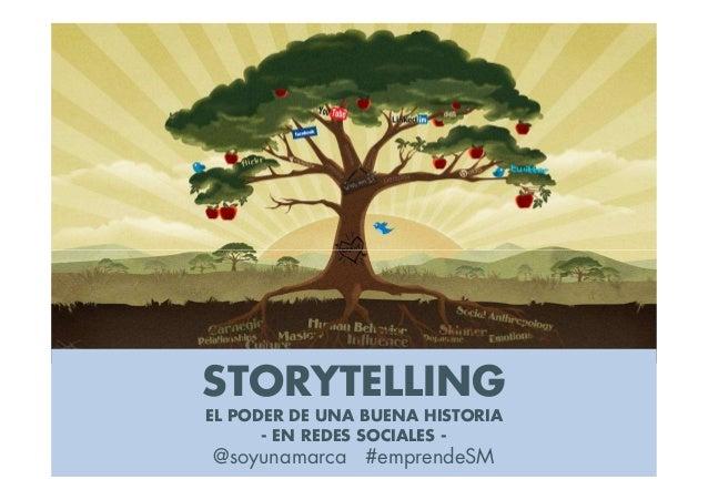 STORYTELLINGEL PODER DE UNA BUENA HISTORIA      - EN REDES SOCIALES -@soyunamarca #emprendeSM