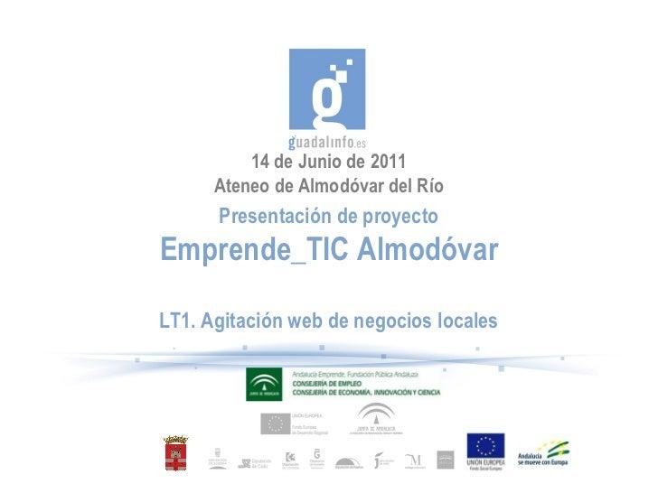 14 de Junio de 2011      Ateneo de Almodóvar del Río      Presentación de proyectoEmprende_TIC AlmodóvarLT1. Agitación web...