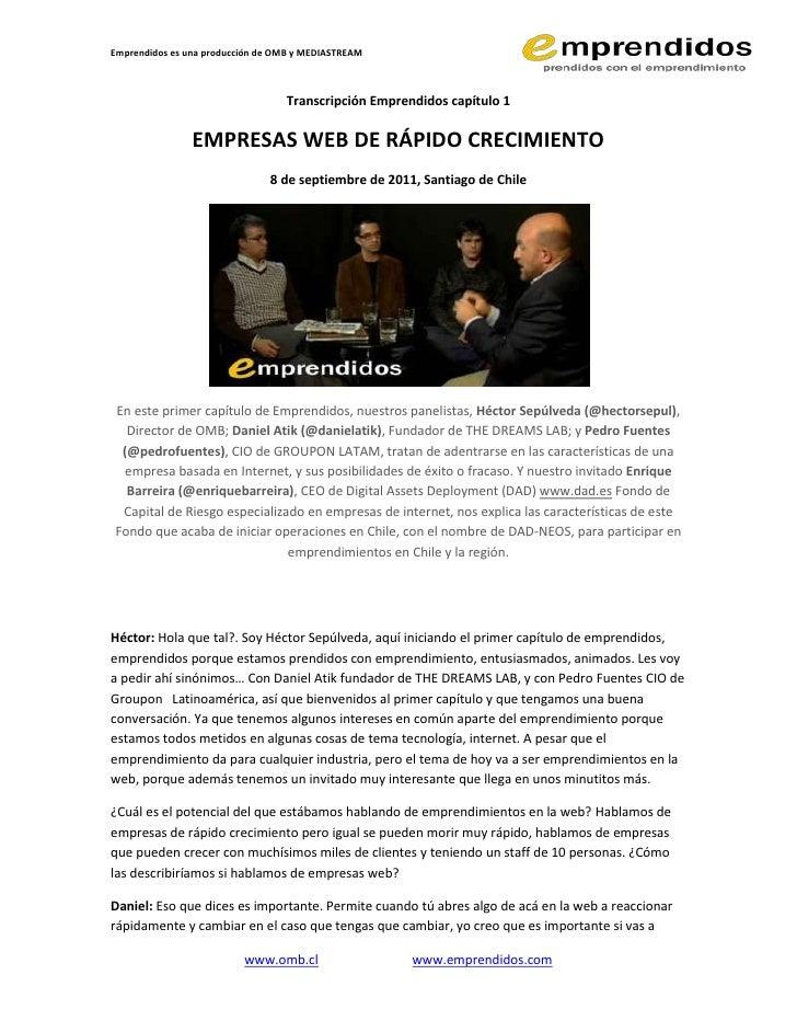 Transcripción Emprendidos capítulo 1<br />EMPRESAS WEB DE RÁPIDO CRECIMIENTO<br />8 de septiembre de 2011, Santiago de Chi...