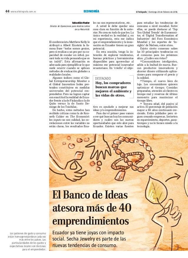 El Telégrafo   Domingo 28 de febrero de 2016ECONOMÍA44 www.eltelegrafo.com.ec El Banco de Ideas atesora más de 40 emprendi...